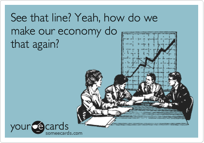 See that line? Yeah, how do we make our economy do that again?