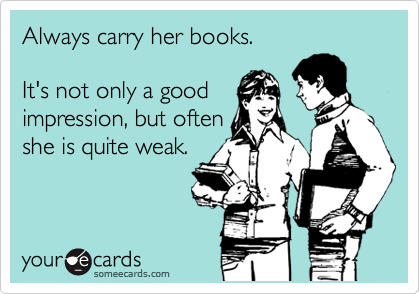 Always carry her books.  It's not only a good  impression, but often she is quite weak.