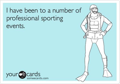 I have been to a number of professional sporting events.