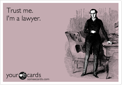 Trust me.  I'm a lawyer.