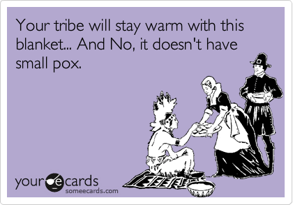 Your tribe will stay warm with this blanket... And No, it doesn't have small pox.