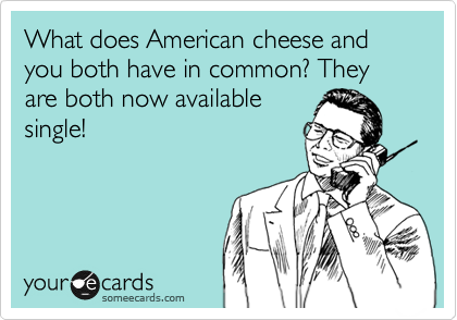 What does American cheese and you both have in common? They are both now available single!