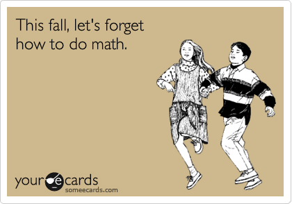 This fall, let's forget how to do math.
