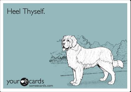 Heel Thyself.