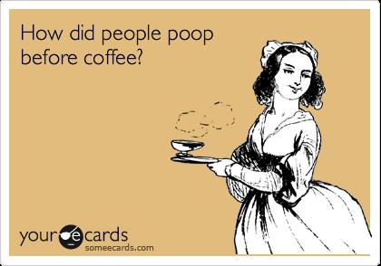 How did people poop before coffee?
