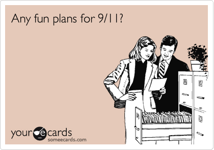 Any fun plans for 9/11?