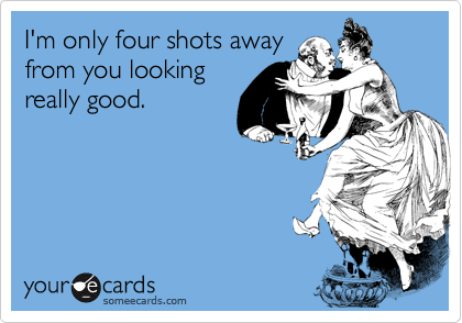 I'm only four shots away from you looking really good.