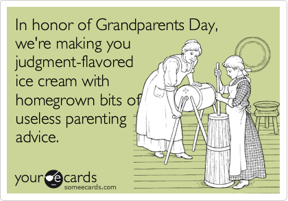 In honor of Grandparents Day, we're making you judgment-flavored ice cream with homegrown bits of useless parenting advice.