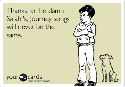 Thanks to the damn Salahi's, Journey songs will never be the same.