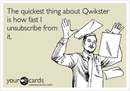 The quickest thing about Qwikster is how fast I unsubscribe from it.