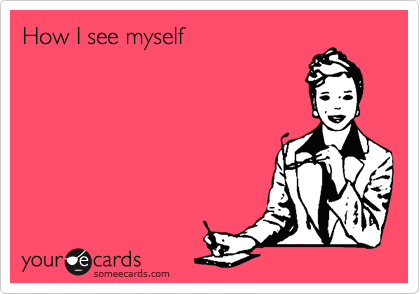 someecards.com - How I see myself
