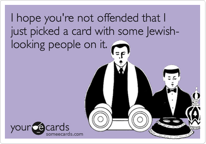 I hope you're not offended that I just picked a card with some Jewish-looking people on it.