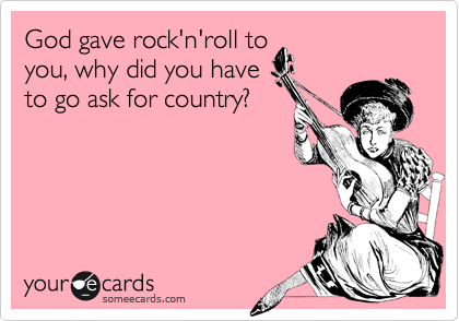 God gave rock'n'roll to you, why did you have to go ask for country?