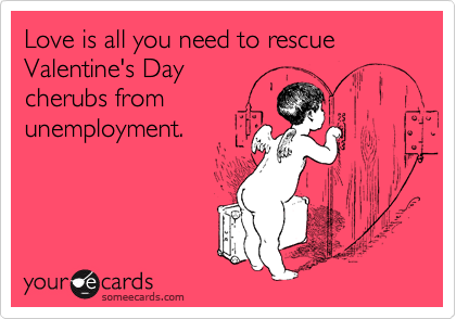 Love is all you need to rescue Valentine's Day cherubs from unemployment.