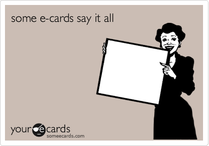 some e-cards say it all