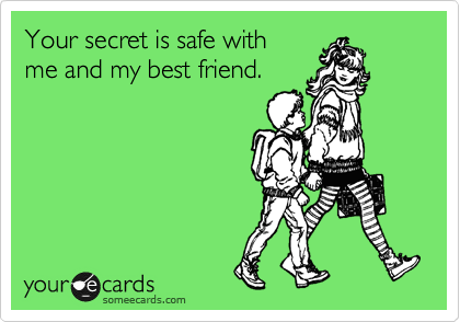 Your secret is safe with me and my best friend. | Confession Ecard