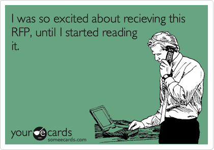 someecards.com - I was so excited about recieving this RFP, until I started reading it.