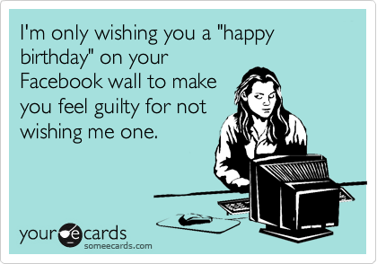 Im Only Wishing You A Happy Birthday On Your Facebook Wall To