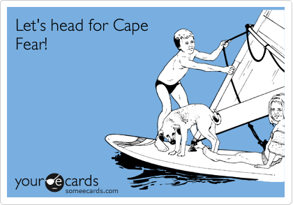 Let's head for Cape Fear!