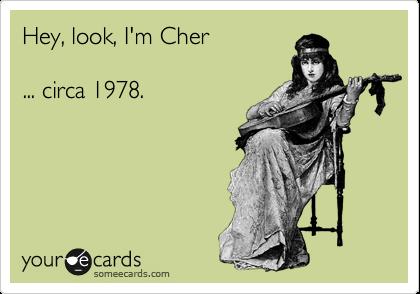Hey, look, I'm Cher        ... circa 1978.