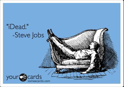 """""""iDead.""""    -Steve Jobs"""