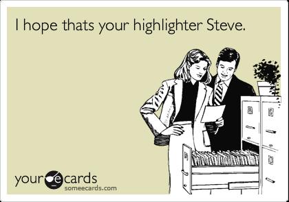 I hope thats your highlighter Steve.