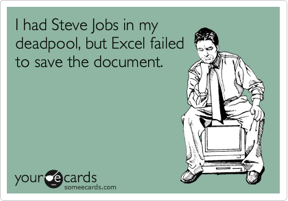 I had Steve Jobs in my deadpool, but Excel failed to save the document.
