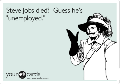 """Steve Jobs died?  Guess he's """"unemployed."""""""