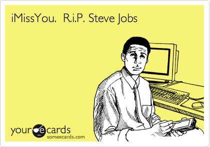 iMissYou.  R.i.P. Steve Jobs