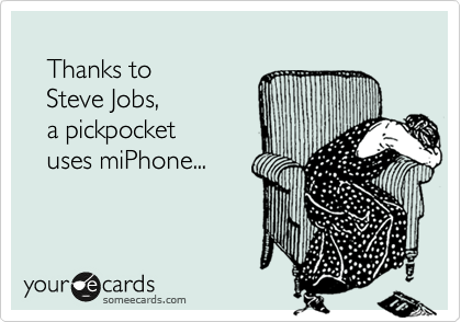 Thanks to           Steve Jobs,     a pickpocket          uses miPhone...