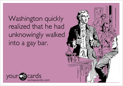Washington quickly  realized that he had  unknowingly walked   into a gay bar.