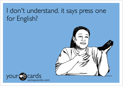I don't understand. it says press one for English?