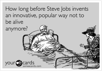 How long before Steve Jobs invents an innovative, popular way not to be alive anymore?
