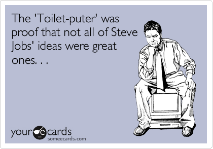 The 'Toilet-puter' was proof that not all of Steve Jobs' ideas were great ones. . .
