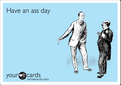 Have an ass day