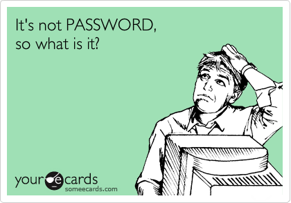 It's not PASSWORD,  so what is it?
