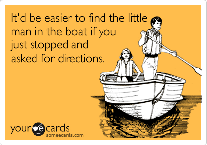 It'd be easier to find the little man in the boat if you just stopped and asked for directions.