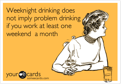 Weeknight drinking does not imply problem drinking if you work at least one weekend  a month