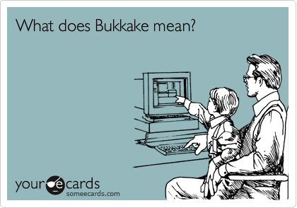 With what does bukkake mean well