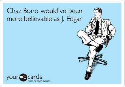 Chaz Bono would've been more believable as J. Edgar