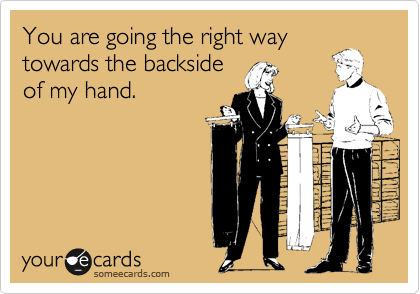 You are going the right way towards the backside of my hand.