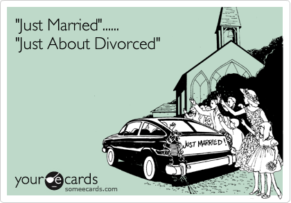 """Just Married""...... ""Just About Divorced"""