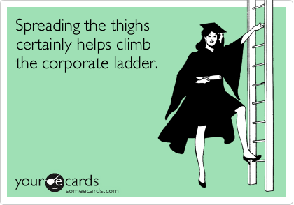 Spreading the thighs  certainly helps climb the corporate ladder.