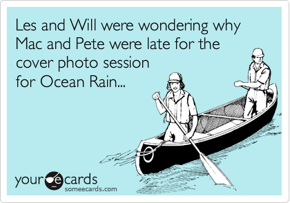 Les and Will were wondering why Mac and Pete were late for the cover photo session for Ocean Rain...