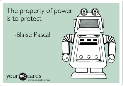 The property of power  is to protect.      -Blaise Pascal