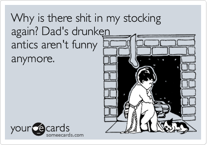 Why is there shit in my stocking again? Dad's drunken antics aren't funny anymore.