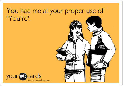 someecards.com - You had me at your proper use of