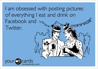 I am obsessed with posting pictures of everything I eat and drink on Facebook and Twitter.