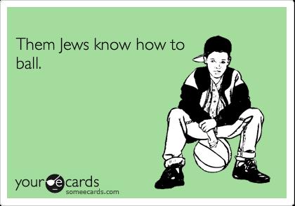 Them Jews know how to ball.