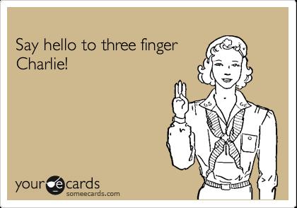 Say hello to three finger Charlie!
